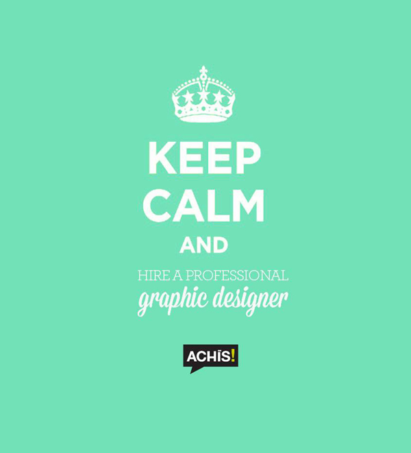 keep-calm-and-hire-a-graphic-designer-achis